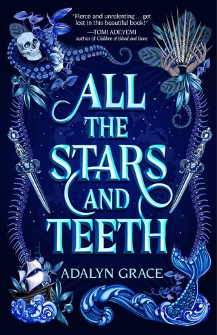 Cover of ALL THE STARS AND TEETH by Adalyn Grace. Title dominates the center of the cover in all caps, bordered by oceanic skeletons and intricate weaponry. The corners of the borders feature a skull, a crown made of bones and ivory, a mermaid tail poking out of ocean waves, and a pirate ship doing the same.