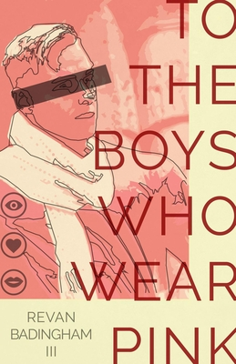 Cover of TO THE BOYS WHO WEAR PINK by Revan Badingham III.
