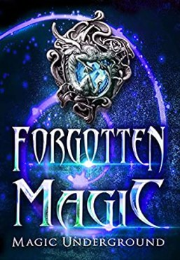 Cover of FORGOTTEN MAGIC, the final book of the Magic Underground Anthologies.